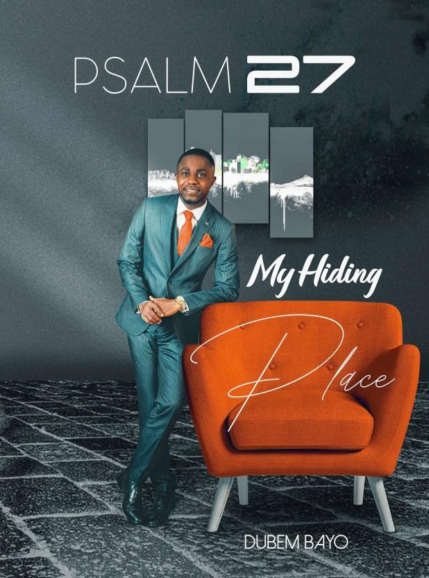 Psalm 27 (My Hiding Place) by Dubem Bayo