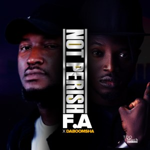 Not Perish by F.A and DaBoomsha
