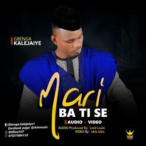 Mari Ba Ti Se by Gbenga Kalejaiye