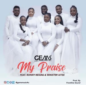 My Praise by Gems Ronny Reigns & Minister Aitee