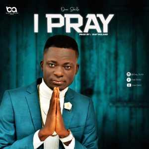 I Pray by Ova Skillz