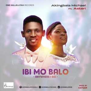 Ibi Mo Ba Lo (Anywhere I Go) by Micheal Akingbala and Asteri