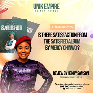 Is There Satisfaction From The Satisfied Album By Mercy Chinwo?