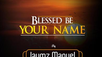 Blessed Be Your Name by Jaymz Manuel