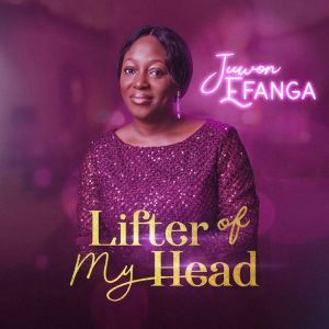 Lifter Of My Head by Juwon Efanga album download