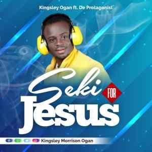 Seki For Jesus by Kingsley Ogan and Protagonist