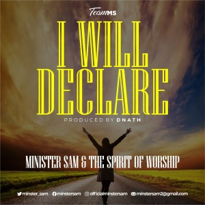 I Will Declare by Minister Sam