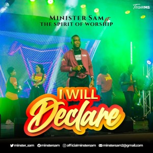 I Will Declare by Minister Sam & The Spirit of Worship