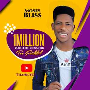 Moses Bliss Too Faithful hits the one million view milestone on YouTube