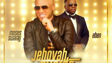Jehovah Overdo by Moses Swarray and Eben