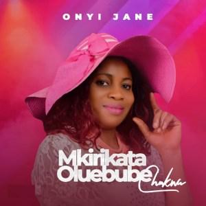 Mkirikata Oluebube by Onyi Jane