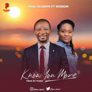 Know You More by Paul Oluikpe and Wisdom