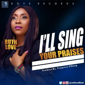 I'll Sing Your Praises by Ruth Love