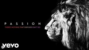 There's Nothing That Our God Can't Do By Passion Music
