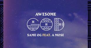 Awesome God by Same OG & A Mose