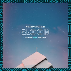 Nothing But The Blood by Same OG and Angeloh