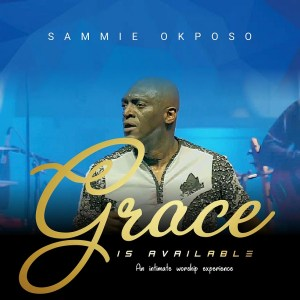Grace is Available by Sammie Okposo