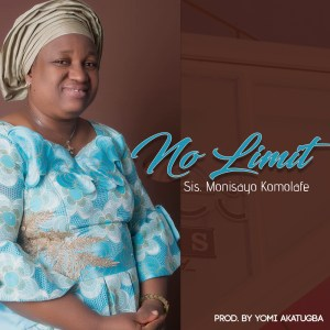 No Limit by Sis. Monisayo Komolafe