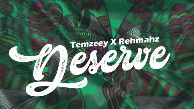 Deserve by Temzeey and Rehmahz