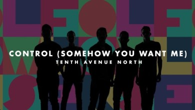 Tenth Avenue North Control Somehow You Want Me