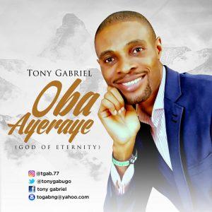 Oba Ayeraye (God of Eternity) by Tony Gabriel