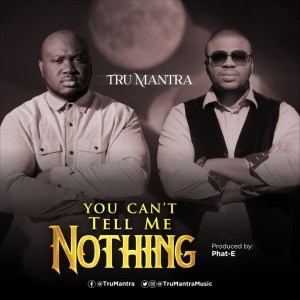 You Can't Tell Me Nothing by Tru Mantra