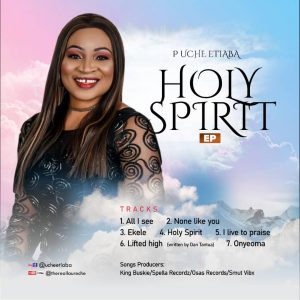 "P Uche Etiaba Releases Amazing 7-Track EP Titled ""Holy Spirit"""