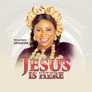 Jesus Is Here by Winifred Afimoni