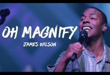 Oh Magnify by James Wilson