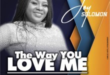 The Way You Love Me by Joy solomon mp3 download