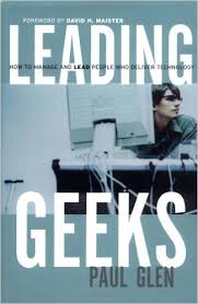 Leading Geeks: How to Manage and Lead the People Who Deliver Technology – Paul Glen