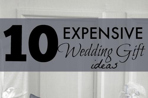 Ten More Expensive Wedding Gift Ideas