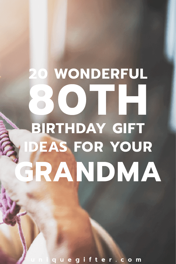 Wonderful 80th Birthday Gift Ideas For Your Grandma