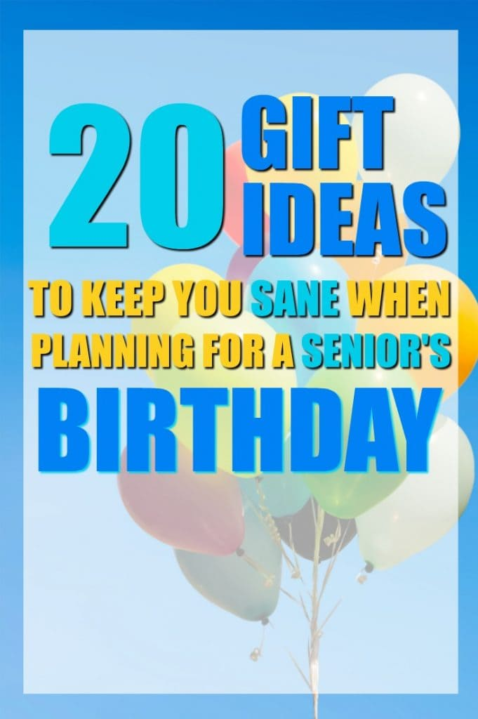 20 Gift Ideas to Keep You Sane when Planning for a Senior's Birthday | Present Ideas for Grandma | Gift Ideas for Grandpa | Gifts for Seniors | Birthday Party Plans for Retired People
