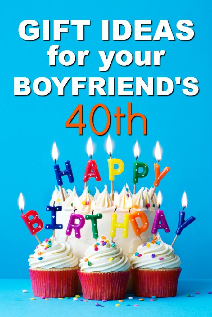 Gift Ideas For Your Boyfriends 40th Birthday
