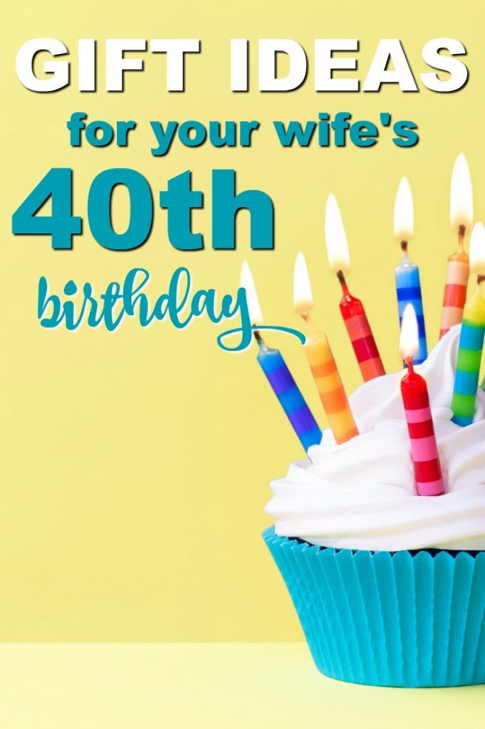 20 Gift Ideas For Your Wifes 40th Birthday