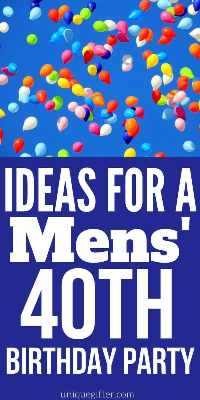 Ideas For A Mens 40th Birthday Party Unique Gifter