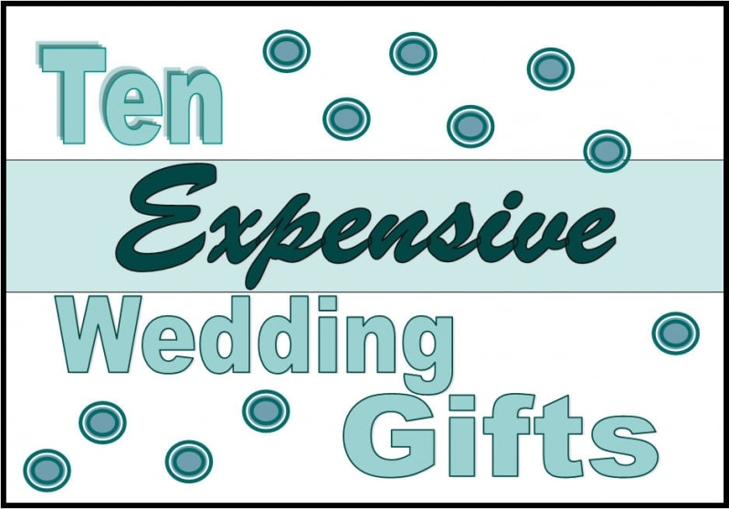 10 Expensive Wedding Gifts