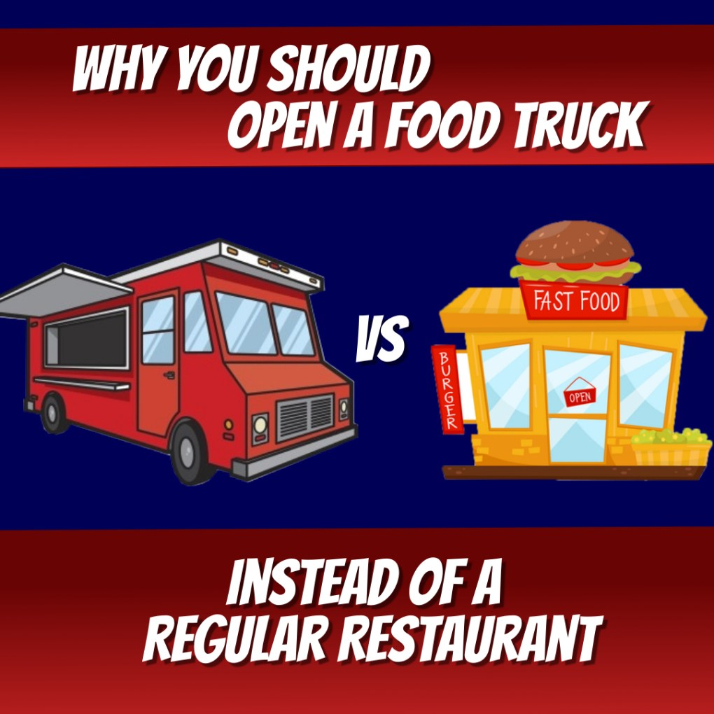 why you should open a food truck instead of a regular restaurant