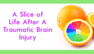 A Slice of Life after Traumatic Brain Inury