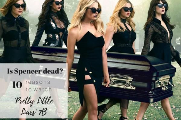 Is Spencer dead? 10 reasons to watch 'Pretty Little Liars' 7B 11