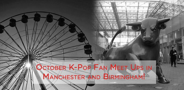 Birmingham, Manchester, K-Pop, Fan, Meet Up, October, 2014