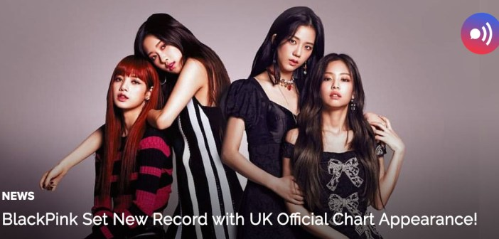 [NEWS] BlackPink Breaks Records With UK Chart Appearance