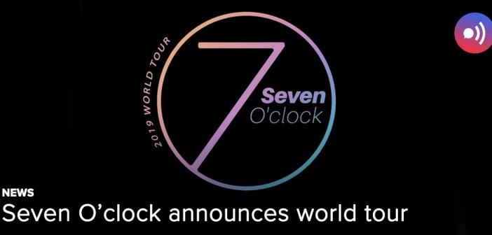 [NEWS] Seven O'Clock announces world tour
