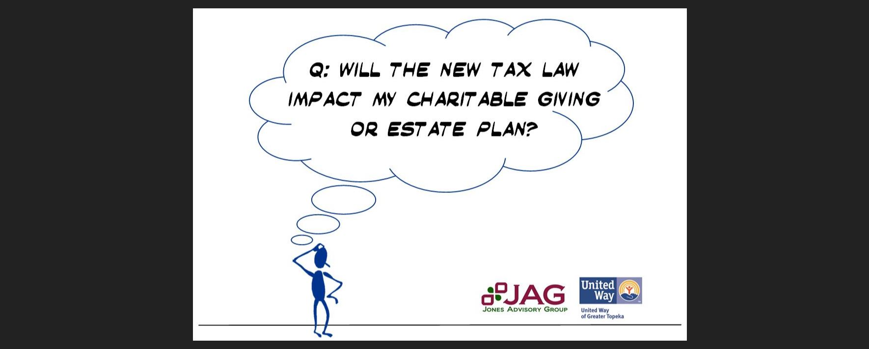 Cartoon man wondering if the new tax law will impact his charitable giving or estate plan. Jones Advisory Group logo. United Way of Greater Topeka logo.