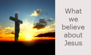 What we believe about Jesus