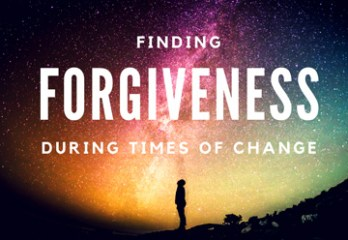 Finding Forgiveness During Times of Change