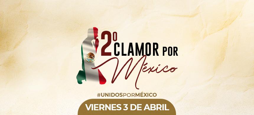 Prepárate para el Segundo Clamor por México
