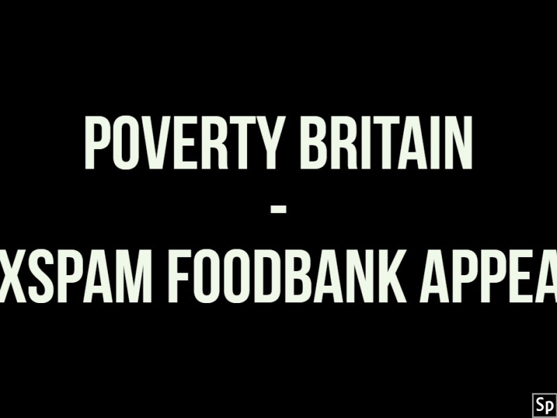 VIDEO – Poverty Britain -#OXSPAM Foodbank Appeal