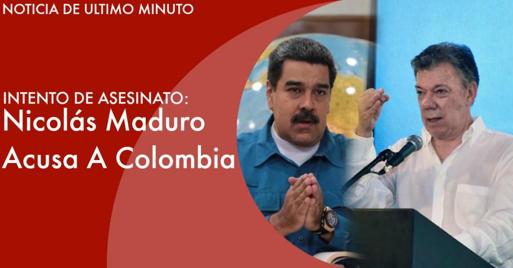 Nicolas Maduro Acusa A Juan Manuel Santos de intentar asesinarlo